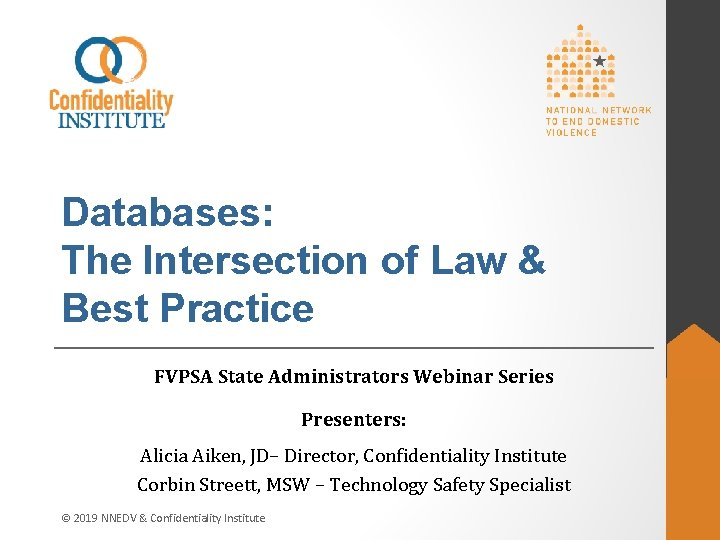 Databases: The Intersection of Law & Best Practice FVPSA State Administrators Webinar Series Presenters: