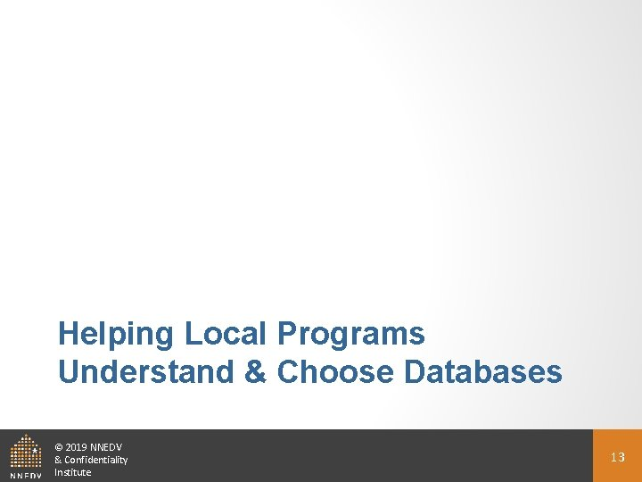 Helping Local Programs Understand & Choose Databases © 2019 NNEDV & Confidentiality Institute 13