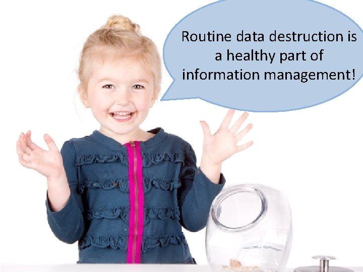 Routine data destruction is a healthy part of information management! © 2019 NNEDV &