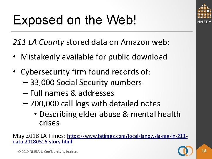 Exposed on the Web! 211 LA County stored data on Amazon web: • Mistakenly