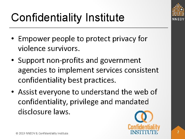 Confidentiality Institute • Empower people to protect privacy for violence survivors. • Support non-profits