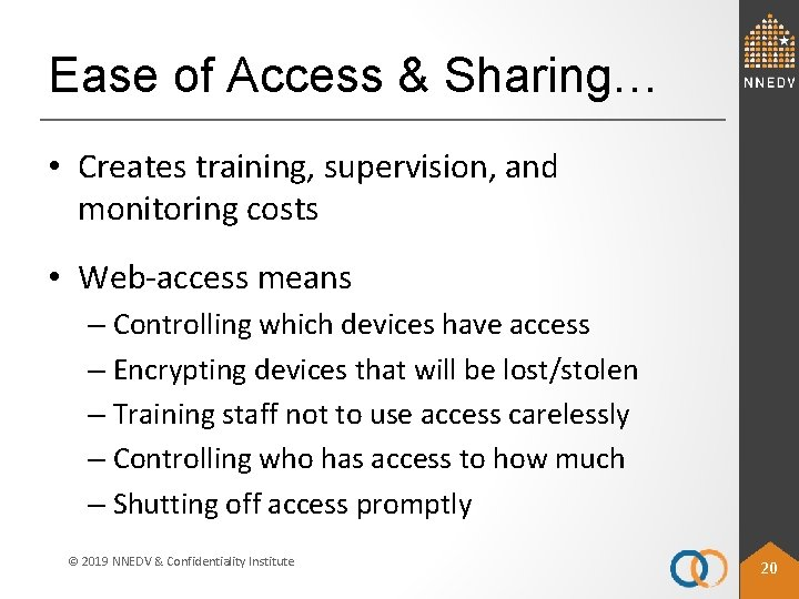 Ease of Access & Sharing… • Creates training, supervision, and monitoring costs • Web-access
