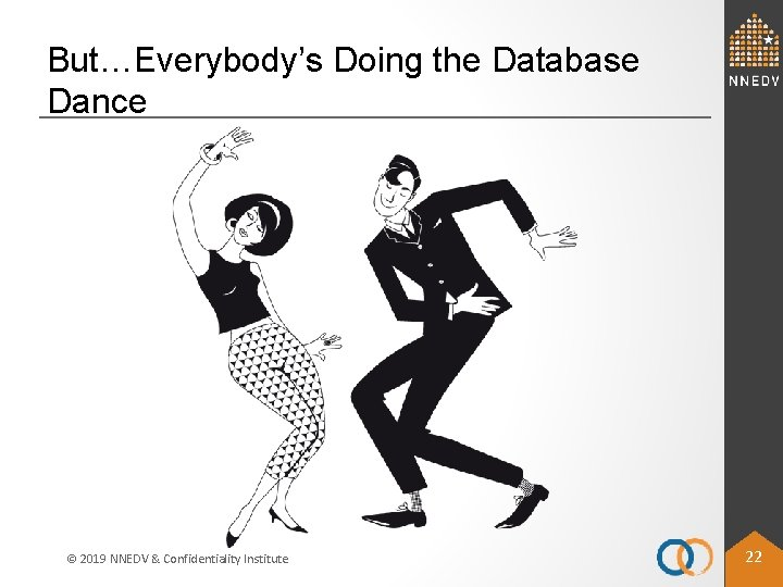 But…Everybody's Doing the Database Dance © 2019 NNEDV & Confidentiality Institute 22