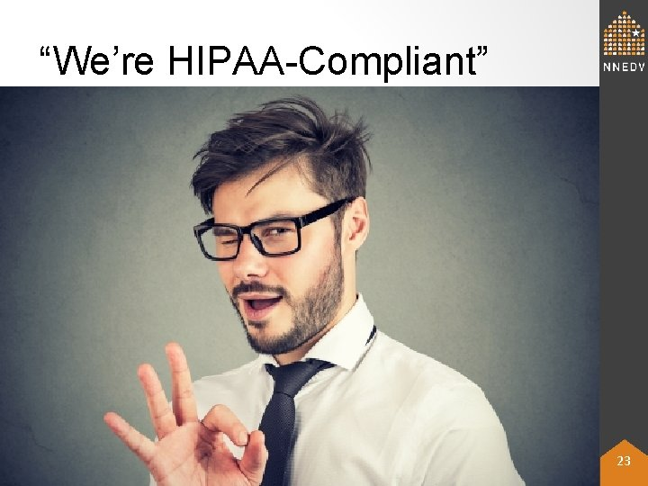 """""""We're HIPAA-Compliant"""" © 2019 NNEDV & Confidentiality Institute 23"""