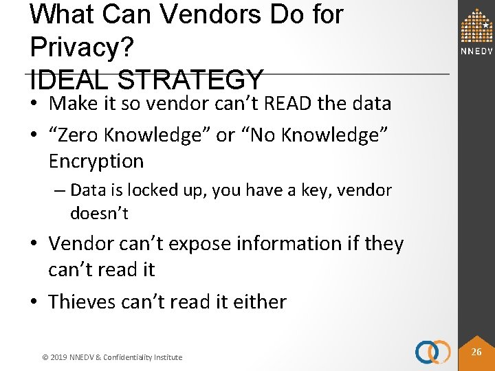 What Can Vendors Do for Privacy? IDEAL STRATEGY • Make it so vendor can't