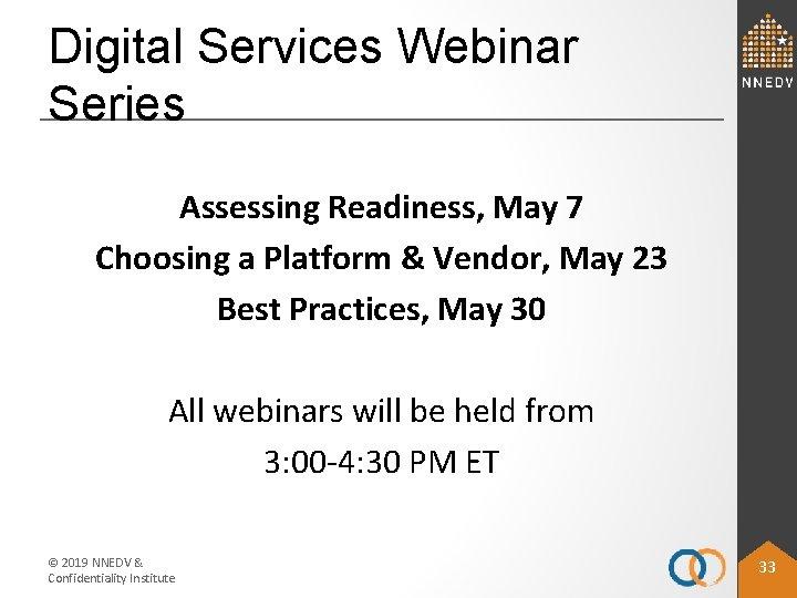 Digital Services Webinar Series Assessing Readiness, May 7 Choosing a Platform & Vendor, May