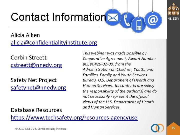 Contact Information Alicia Aiken alicia@confidentialityinstitute. org Corbin Streett cstreett@nnedv. org Safety Net Project safetynet@nnedv.