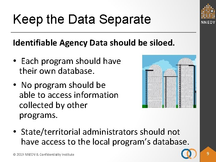 Keep the Data Separate Identifiable Agency Data should be siloed. • Each program should