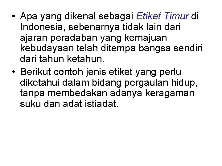 • Apa yang dikenal sebagai Etiket Timur di Indonesia, sebenarnya tidak lain dari