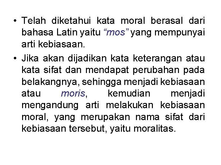"""• Telah diketahui kata moral berasal dari bahasa Latin yaitu """"mos"""" yang mempunyai"""
