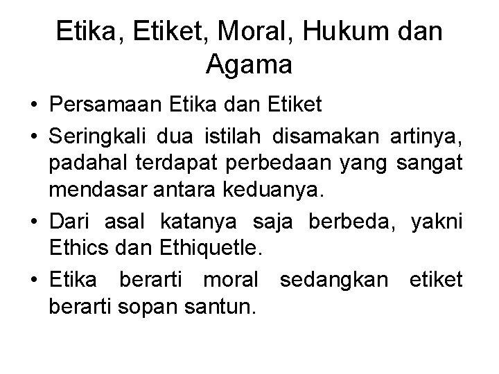 Etika, Etiket, Moral, Hukum dan Agama • Persamaan Etika dan Etiket • Seringkali dua