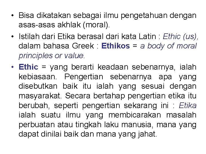 • Bisa dikatakan sebagai ilmu pengetahuan dengan asas-asas akhlak (moral). • Istilah dari