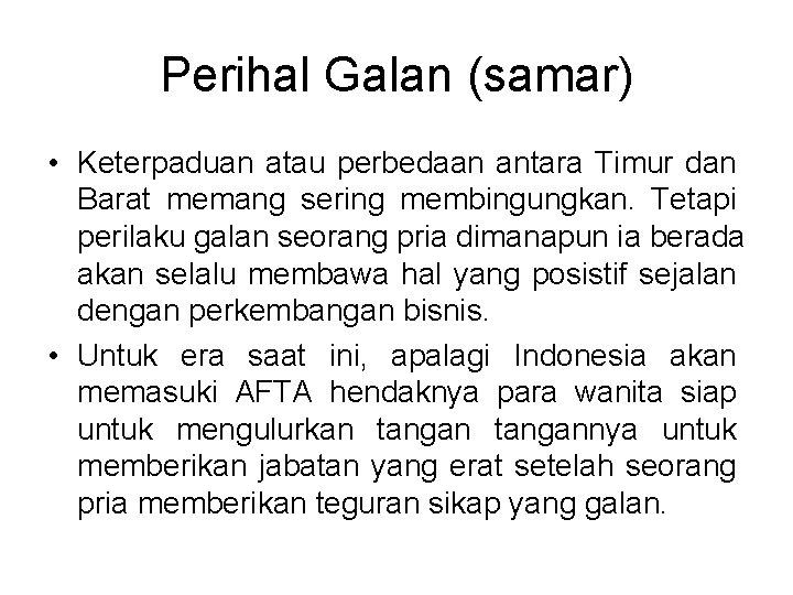 Perihal Galan (samar) • Keterpaduan atau perbedaan antara Timur dan Barat memang sering membingungkan.