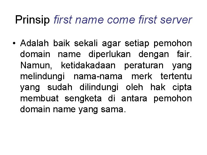 Prinsip first name come first server • Adalah baik sekali agar setiap pemohon domain