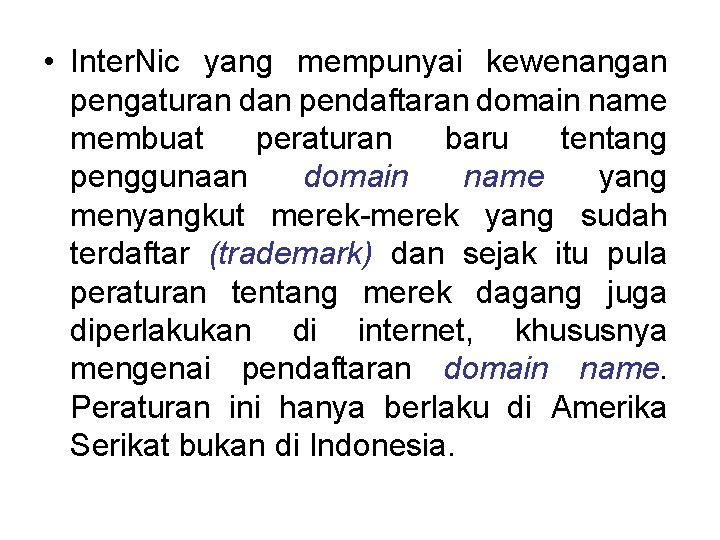 • Inter. Nic yang mempunyai kewenangan pengaturan dan pendaftaran domain name membuat peraturan
