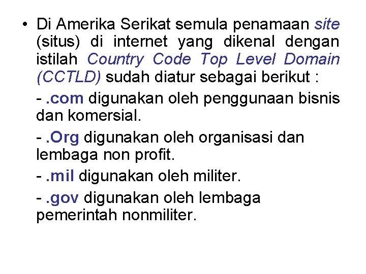 • Di Amerika Serikat semula penamaan site (situs) di internet yang dikenal dengan