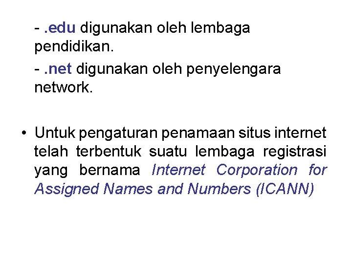 -. edu digunakan oleh lembaga pendidikan. -. net digunakan oleh penyelengara network. • Untuk