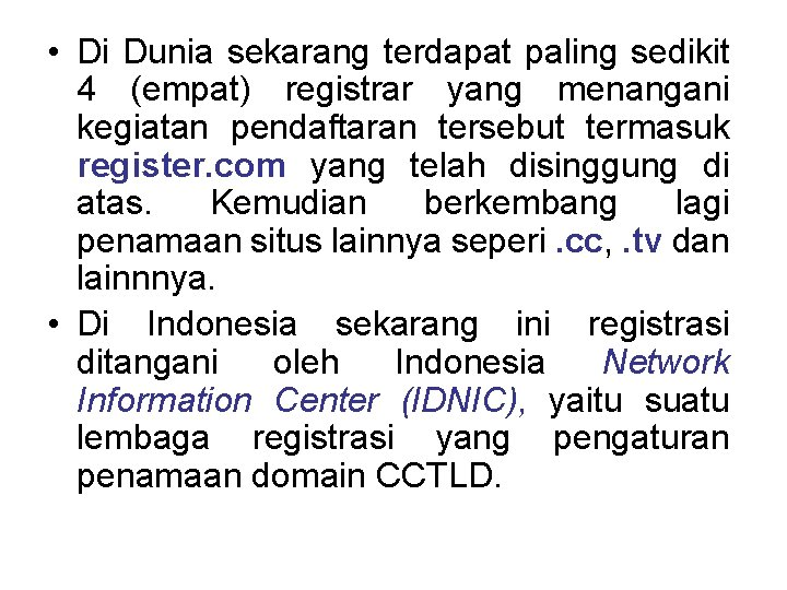 • Di Dunia sekarang terdapat paling sedikit 4 (empat) registrar yang menangani kegiatan