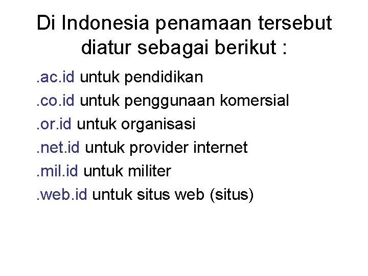 Di Indonesia penamaan tersebut diatur sebagai berikut : . ac. id untuk pendidikan. co.