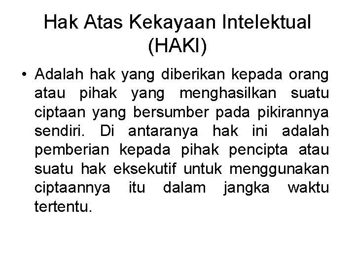 Hak Atas Kekayaan Intelektual (HAKI) • Adalah hak yang diberikan kepada orang atau pihak