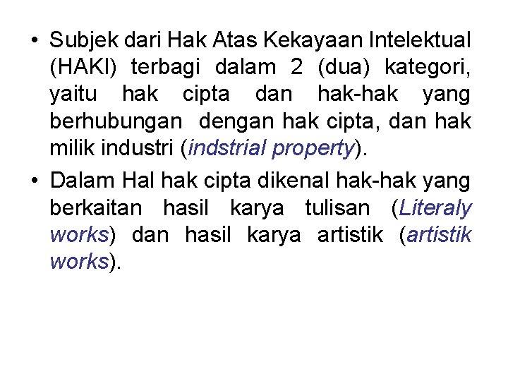 • Subjek dari Hak Atas Kekayaan Intelektual (HAKI) terbagi dalam 2 (dua) kategori,