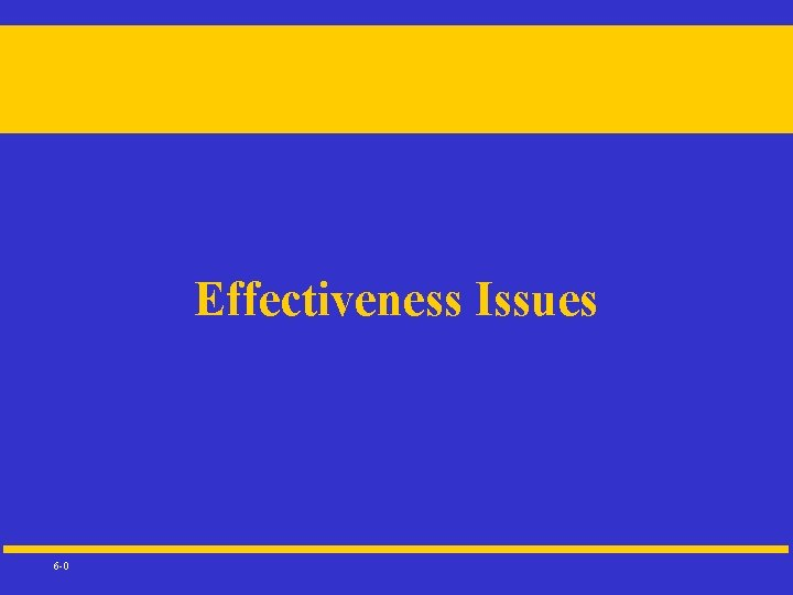 Effectiveness Issues 6 -0