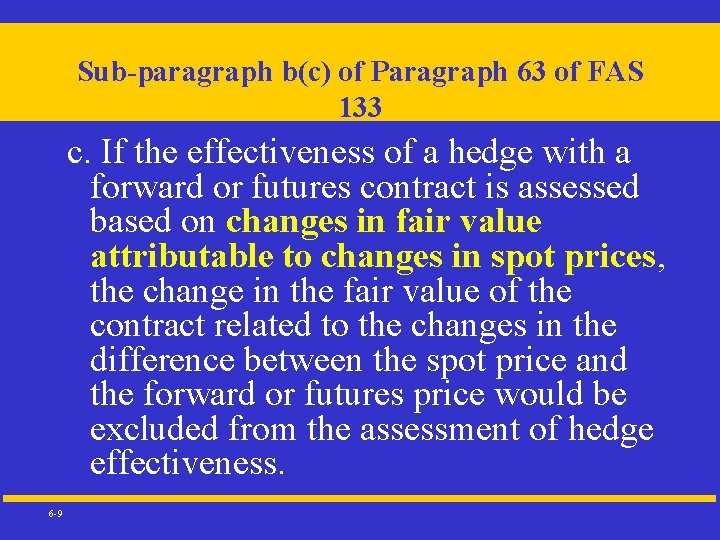Sub-paragraph b(c) of Paragraph 63 of FAS 133 c. If the effectiveness of a
