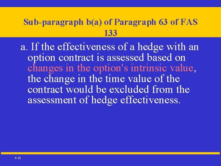 Sub-paragraph b(a) of Paragraph 63 of FAS 133 a. If the effectiveness of a