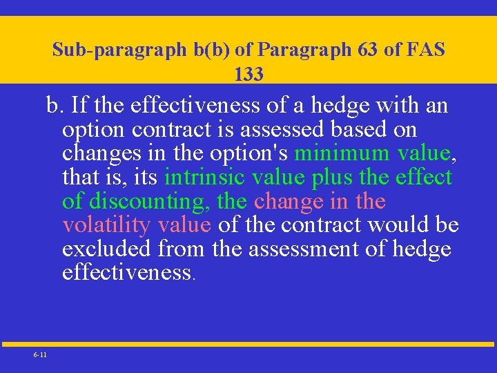 Sub-paragraph b(b) of Paragraph 63 of FAS 133 b. If the effectiveness of a