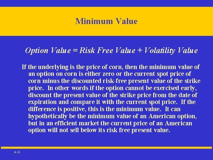 Minimum Value Option Value = Risk Free Value + Volatility Value If the underlying