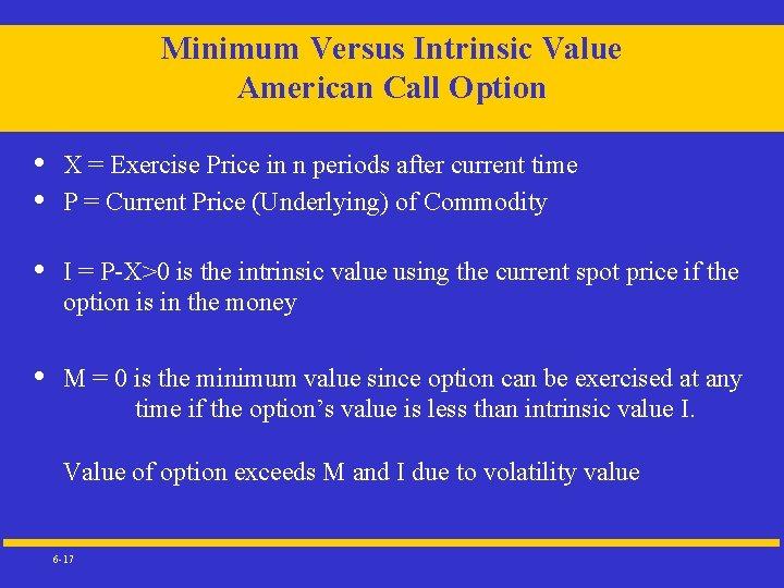 Minimum Versus Intrinsic Value American Call Option • • X = Exercise Price in