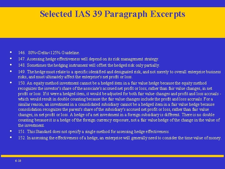 Selected IAS 39 Paragraph Excerpts • • 146. 80%<Delta<125% Guideline. 147. Assessing hedge effectiveness