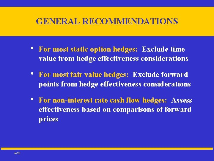 GENERAL RECOMMENDATIONS 6 -23 • For most static option hedges: Exclude time value from