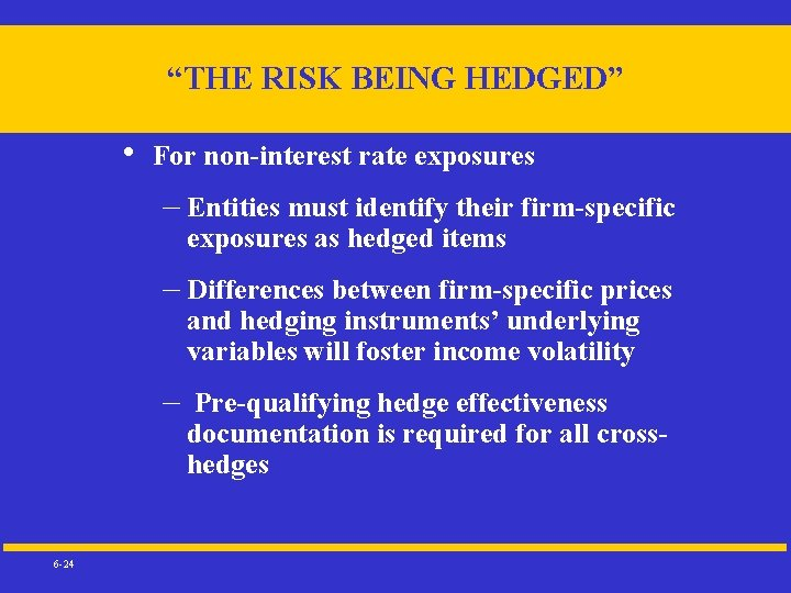 """""""THE RISK BEING HEDGED"""" • For non-interest rate exposures – Entities must identify their"""