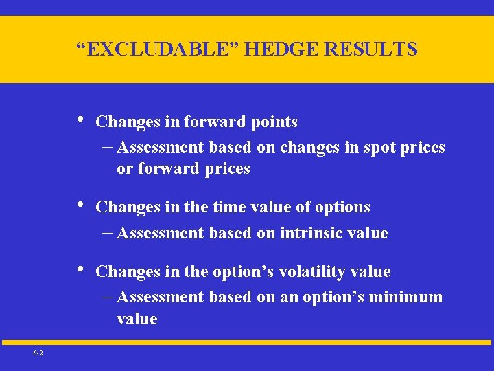 """""""EXCLUDABLE"""" HEDGE RESULTS 6 -2 • Changes in forward points – Assessment based on"""