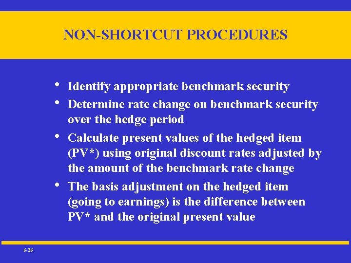 NON-SHORTCUT PROCEDURES • • 6 -36 Identify appropriate benchmark security Determine rate change on