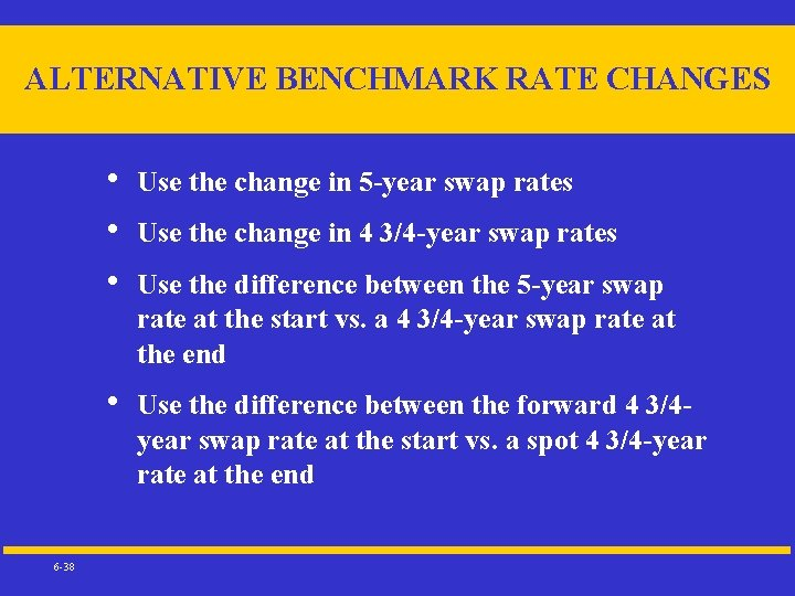 ALTERNATIVE BENCHMARK RATE CHANGES 6 -38 • • • Use the change in 5