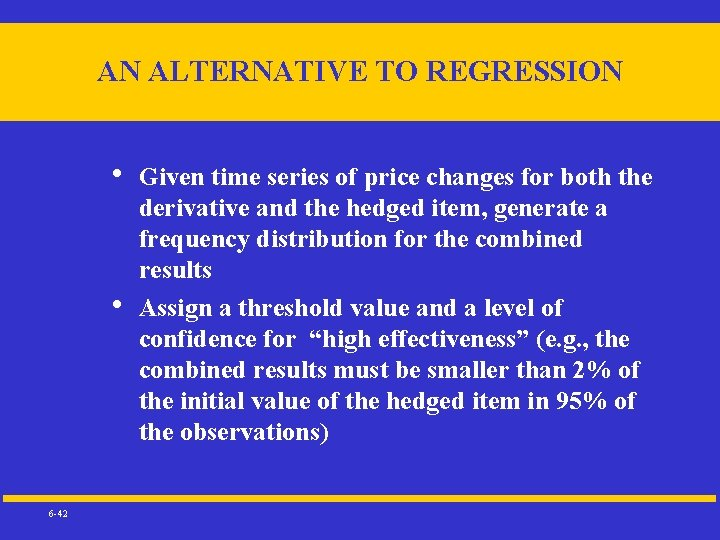 AN ALTERNATIVE TO REGRESSION • • 6 -42 Given time series of price changes