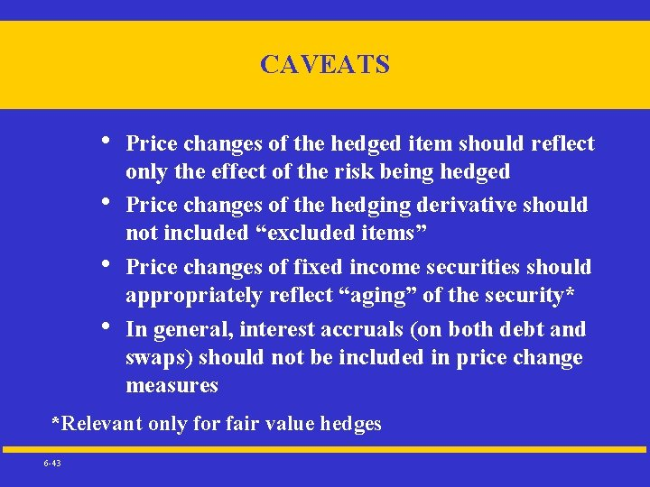 CAVEATS • • Price changes of the hedged item should reflect only the effect
