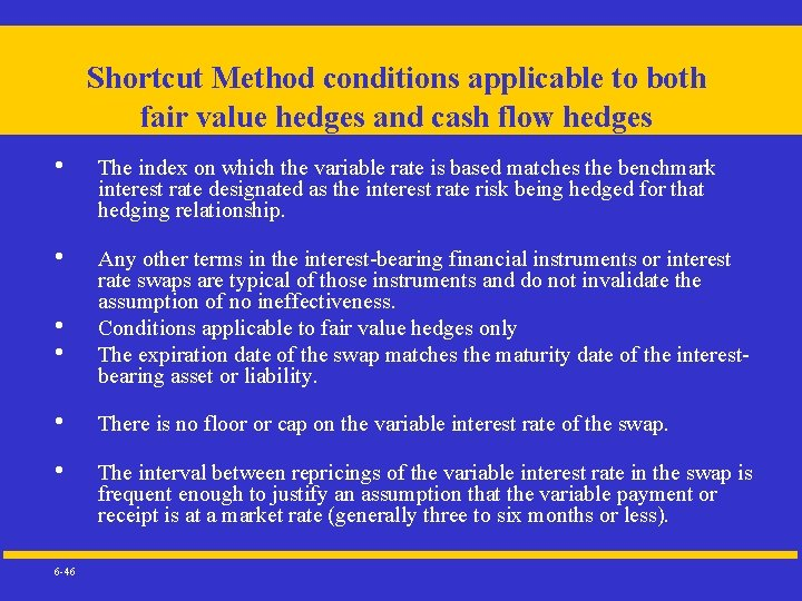 Shortcut Method conditions applicable to both fair value hedges and cash flow hedges •