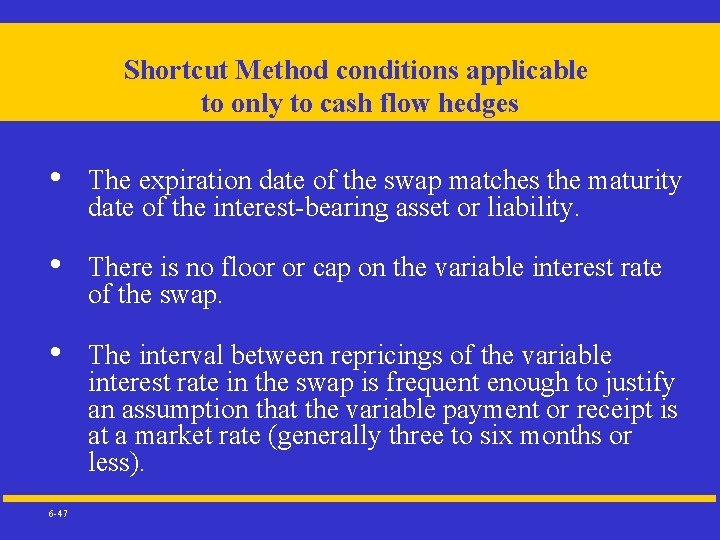 Shortcut Method conditions applicable to only to cash flow hedges • • • 6