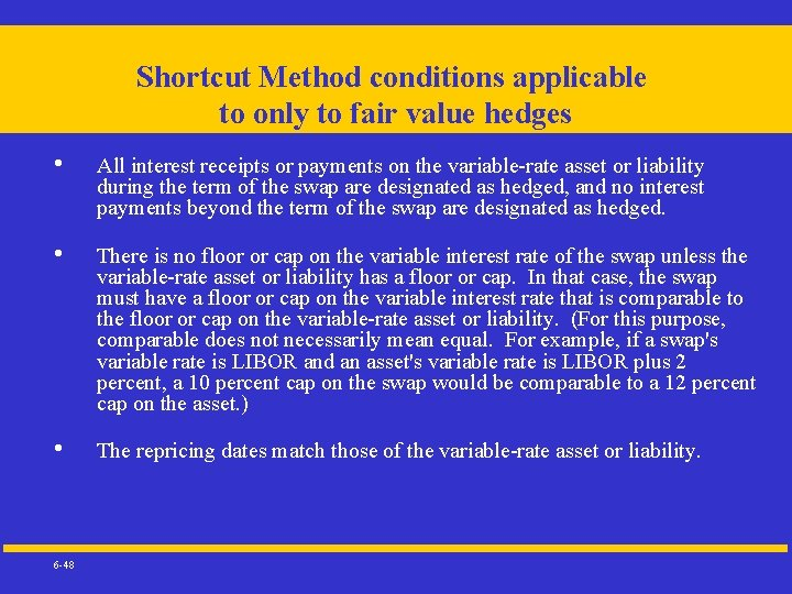 Shortcut Method conditions applicable to only to fair value hedges • • • 6
