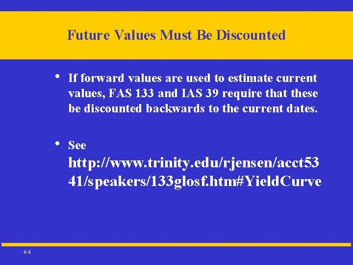 Future Values Must Be Discounted • If forward values are used to estimate current