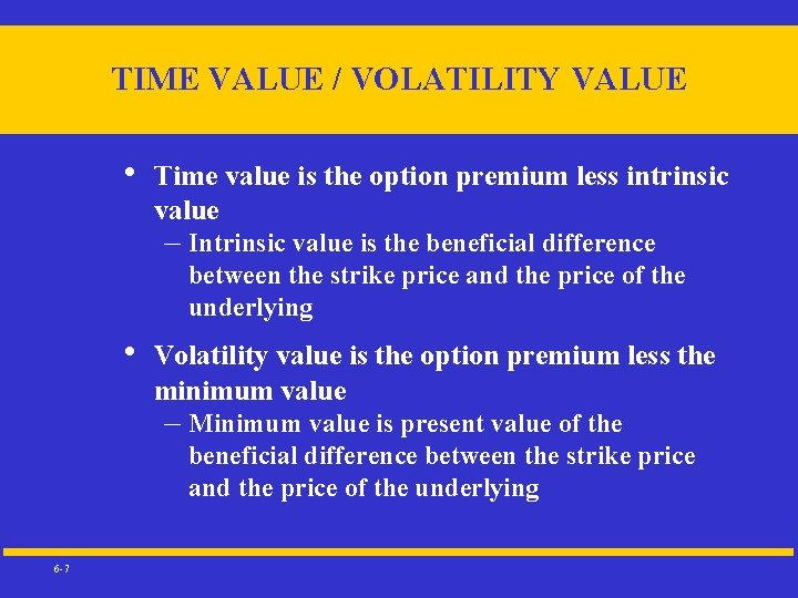 TIME VALUE / VOLATILITY VALUE • Time value is the option premium less intrinsic