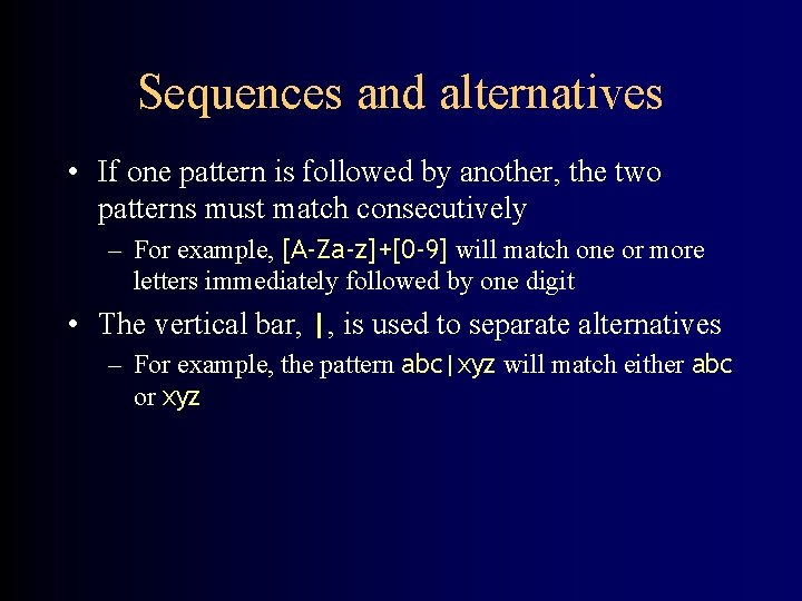 Sequences and alternatives • If one pattern is followed by another, the two patterns