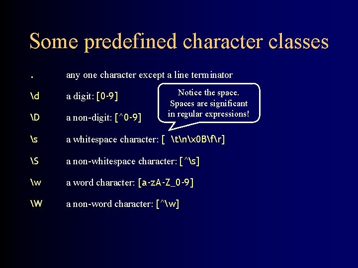 Some predefined character classes. any one character except a line terminator d a digit: