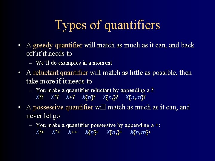 Types of quantifiers • A greedy quantifier will match as much as it can,
