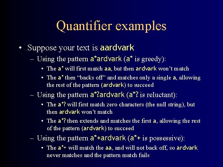 Quantifier examples • Suppose your text is aardvark – Using the pattern a*ardvark (a*