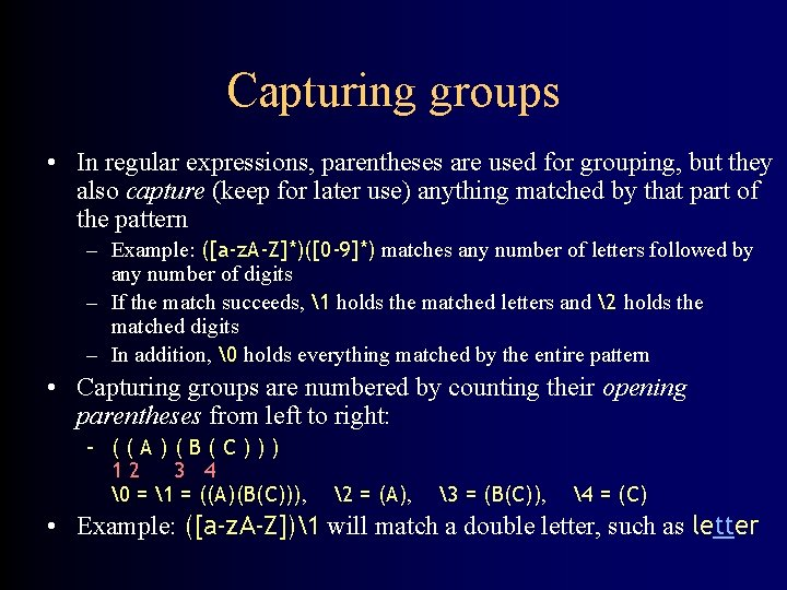Capturing groups • In regular expressions, parentheses are used for grouping, but they also