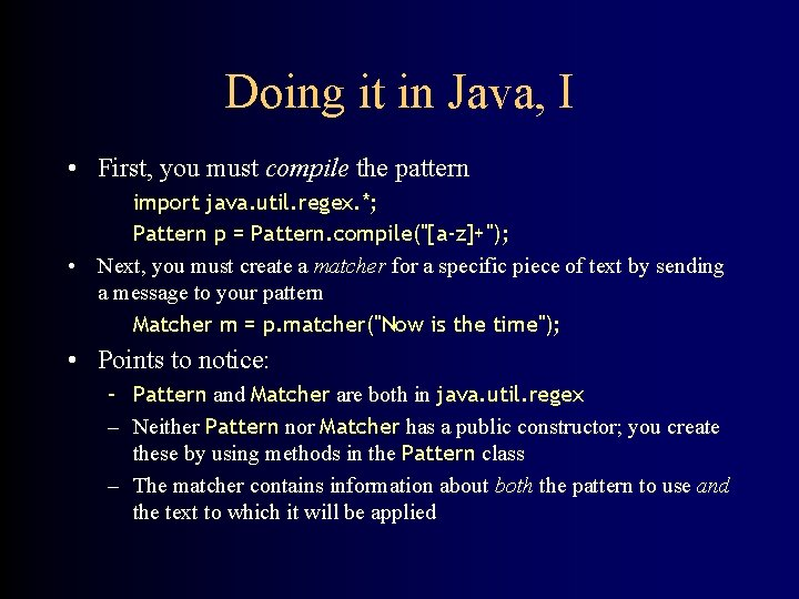 Doing it in Java, I • First, you must compile the pattern import java.